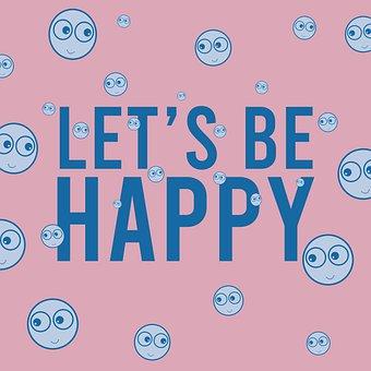Happy, Be Happy, Let's Be Happy, Smile, Joy