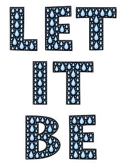 Let It Be, Rain, Droplets, Tears, Let Go, Surrender
